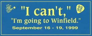 """I Can't, I'm going to Winfield."" Bumper Sticker, September 16-19, 1999"